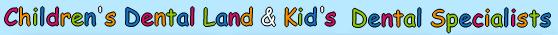 Children's Dental Land & Kid's Dental Specialists